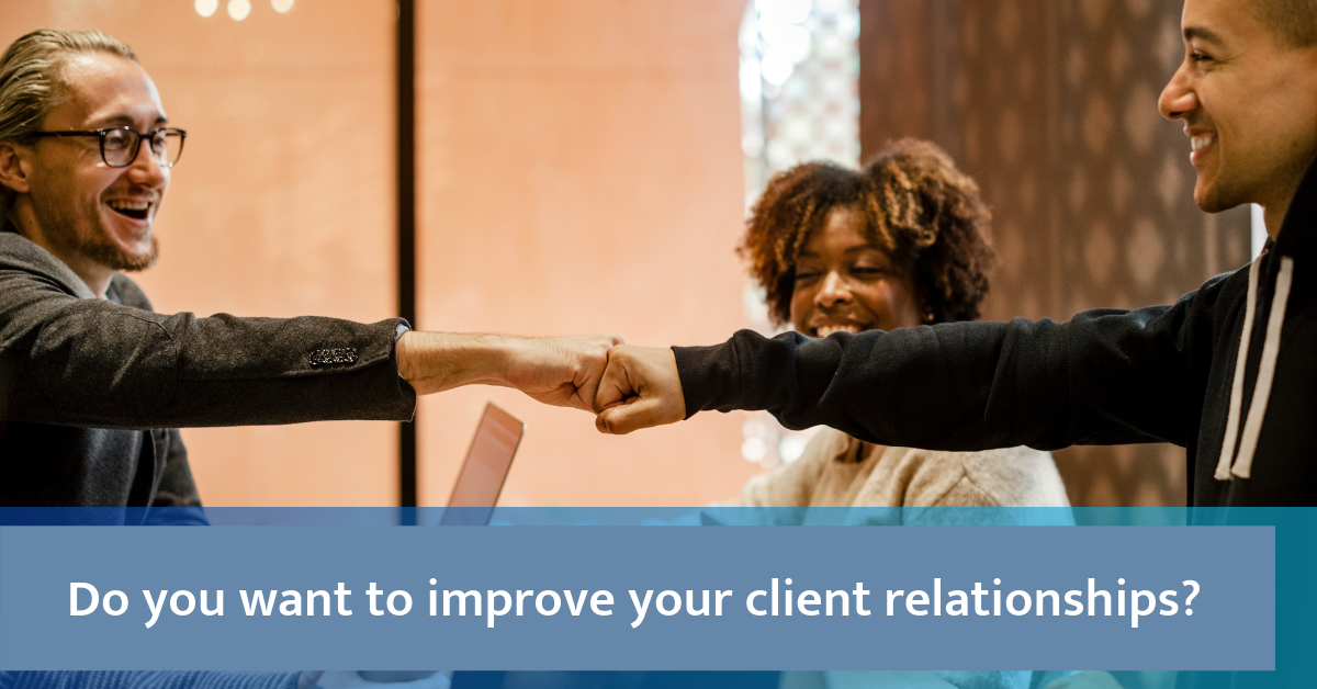 client relationships improved